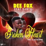 Dee Fox ft. Kantu – Broken Heart (Prod. By DJ Mzengaman & I Pro)