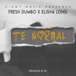 Fresh Dumbo ft. Elisha – Te Normal (Prod. By KB)