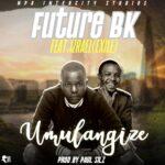Future BK ft. Izrael – Umulangize (Prod. By Paul Silz)
