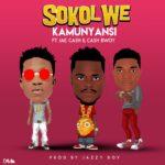 Kamunyansi ft. Jae Cash & Cash Bwoy – Sokolwe (Prod. By Jazzy Boy)