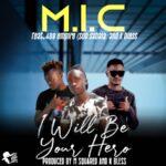 M.I.C ft. Sub Sabala (408 Empire) & K Bless – I Will Be Your Hero