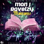 Man J Ravelzy ft. Tith Inkolonkolo – Simple Story