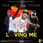 Man J Ravelzy ft. Toshax & Jazzy Boy – Loving Me (Prod. By Jazzy Boy)