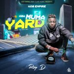 Ray Dee – Aba Muma Yard (Prod. By Kofi Mix)