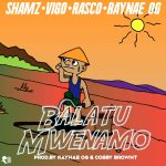 Shamz, Vigo, Rasco & Raynae OG – Balatu Mwenamo