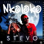 Stevo ft. Willz – Nkoloko (Prod. By Big Bizzy)