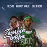 Dizmo, Mubby Roux & Jae Cash – Zambia Baiba (Boyo)