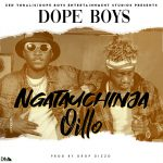 Dope Boys – Ngatauchinja Oilo