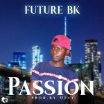 Future BK – Passion (Prod. By Ojay)