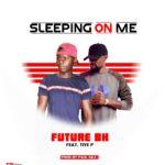 Future BK ft. Tiye P – Sleeping On Me (Prod. By  Paul Silz)