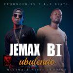 Jemax X BI – Ubulendo (Prod. By T Rux)