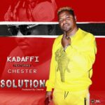 Kadaffi ft. Chester – Solution (Prod. By Chester & Dismanto)