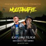 Kay Umu filika ft. Sub Sabala (408 Empire) – Muletanafye