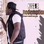 Kiss B ft. Prophet Malachi Ngandu – Redemption