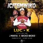 Luc K ft. J Mafia & Bicko Bicko – Ichitemwiko
