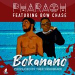Pharaoh ft. Bow Chase – Bokanano