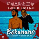 Pharaoh ft. Bow Chase – Bokanano