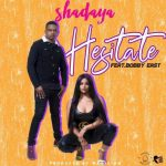 Shadaya ft. Bobby East – Hesitate