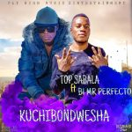 Top Sabala ft. B1 – kuchibondwela