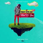 Trexy Hype-Kid – What If I Say (Prod. By Trexy)