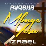 Ayorha Iwe Nation ft. Izreal – Mbuye Yesu