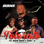 Burna ft. May C x Dope Boys – Tolerate