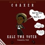 Coaxer – Kale Twa Voter (Prod. By T-Rux)