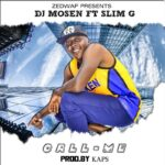 Dj Mosen ft. Sim G – Call Me (Prod. By Kaps)