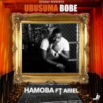 Hamoba ft. Ariel – Ubusuma Bobe
