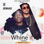 Jemax ft. K Bless – Whine it