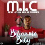 M.I.C ft. Jemax & JB Trigger – Believe Me Baby