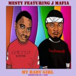 Mesty ft. J Mafia – My Baby