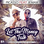 Picasso ft. Jemax – Let The Money Talk