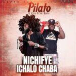 Pilato ft. Kiss B Sai Baba – Nichifye Ichalo Chaba