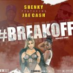 Shenky ft. Jae Cash – Break Off