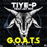 Tiye P X Jay Rox – G.O.A.T.S (Part 1)