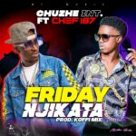 Chuzhe Int. ft. Chef 187 – Friday Njikata