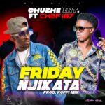 Chuzhe Int. ft. Chef 187 – Friday Njikata