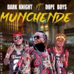 Dark Knight ft. Dope Boys – Munchende