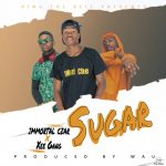 Immortal Czar ft. Xee Gang – Sugar (Prod. By Wau)