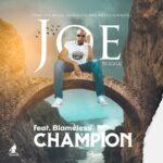 Joe Bligga ft. Blameless – Champion