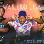 Joker Ndalama ft. Jae Cash & Jemax – Waileko Lisa