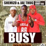 Shemizo & Jae Thug ft. Jonny Cee – Busy