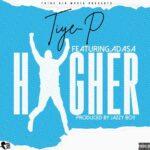Tiye P X Adasa – Higher (Prod. By Jazzy Boy)