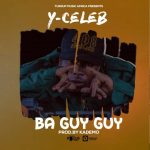 Y Celeb – Ba Guy Guy (Prod. By Kademo)