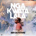 Ben Da'Future – Nga Kwatalala
