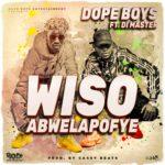 Dope Boys ft. Di Master – Wiso Abwelapofye