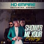 HD Empire ft. Shenky – Shower Me Your Blessings