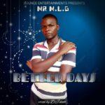 Mr. MLG – Better Days (Prod. By .DJ Deoh)