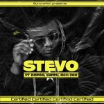 Stevo ft. Kantu, Dope G & Benzee – Certified